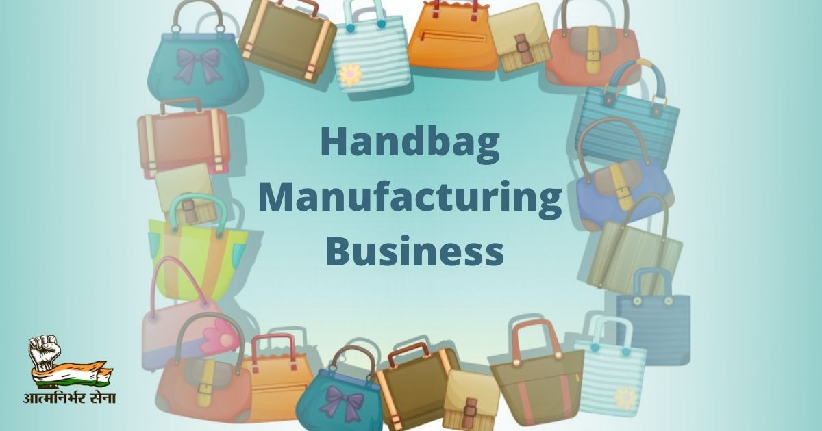 Handbag Manufacturing Business: Initiate From the Comforts of Your Room