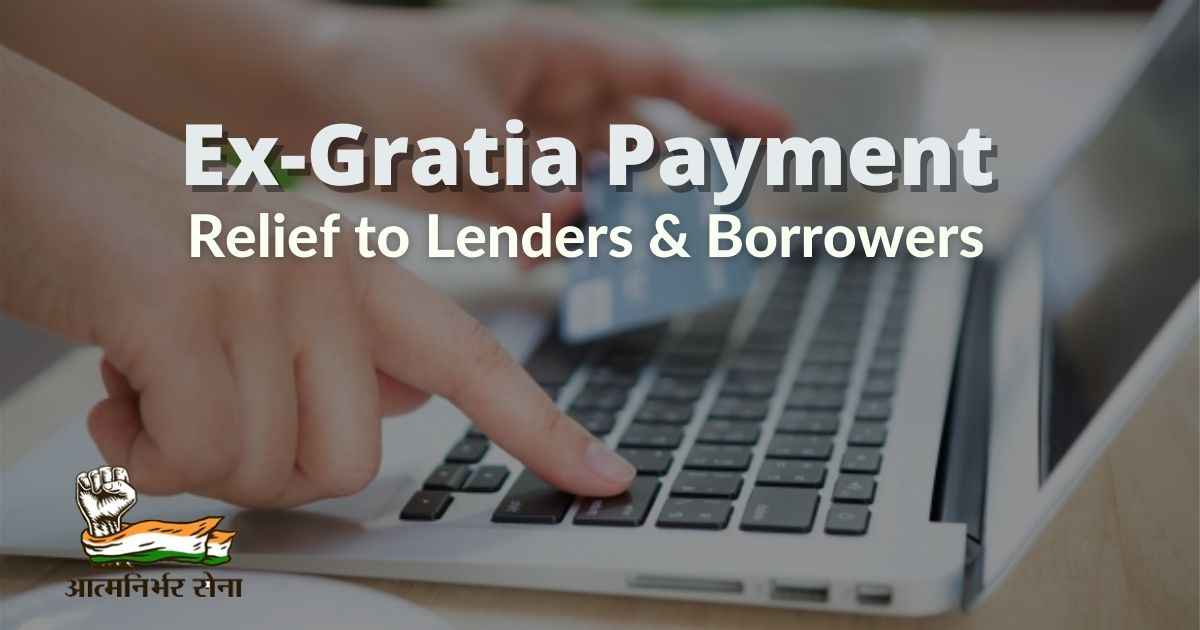 Scheme for Grant of Ex-Gratia Payment – Relief to Lenders & Borrowers