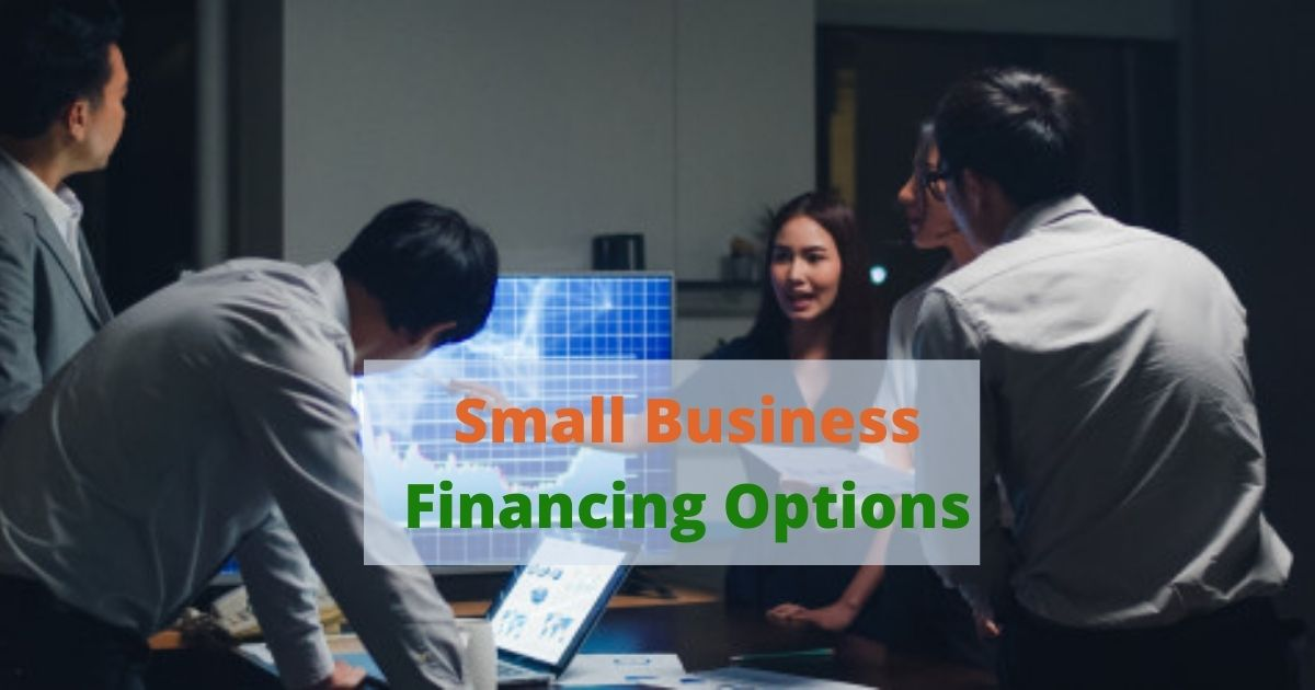 Small Business Financing Options: Ensuring Support to Small Businesses