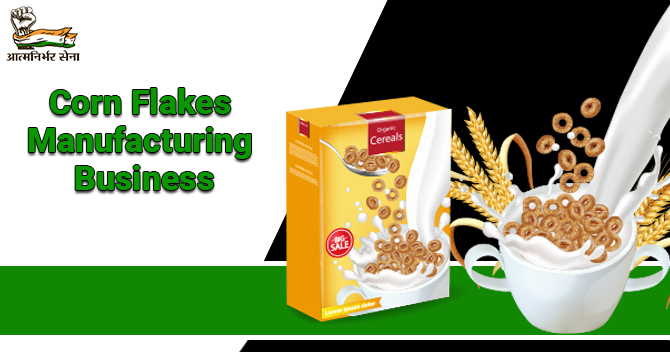 Corn Flakes Manufacturing Business- Healthy & Tasty Business in Need
