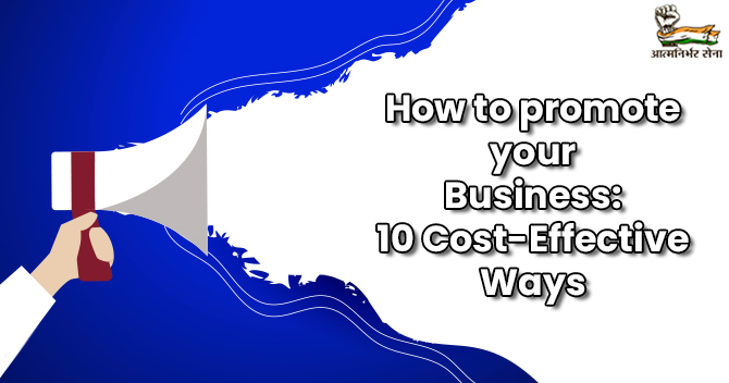 How to promote your Business: 10 Cost-Effective Ways