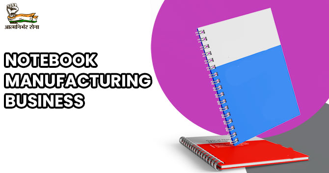 Notebook Manufacturing Business: A Business of Tremendous Potential