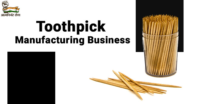 Toothpick Manufacturing Business: Recession-free Venture