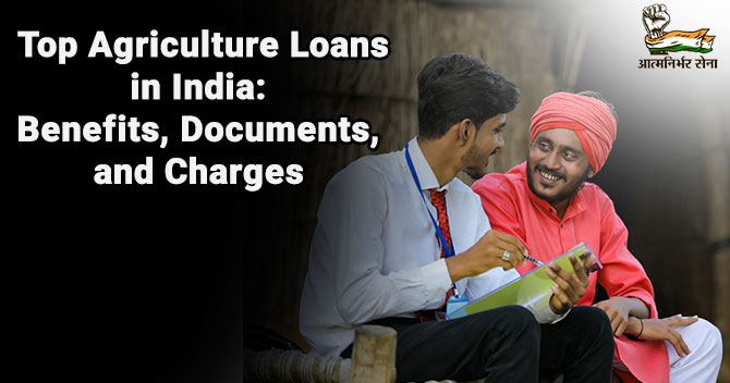 Top Agriculture Loans in India: Benefits, Documents, and Charges