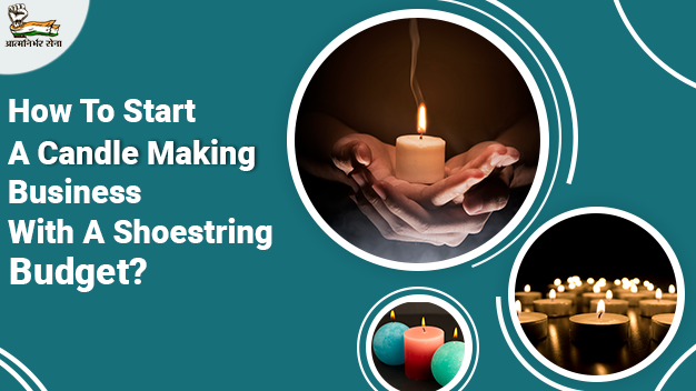 How to Start a Candle Making Business with a Shoestring Budget?